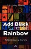 Add Black to the Rainbow: Reflections on a Journey